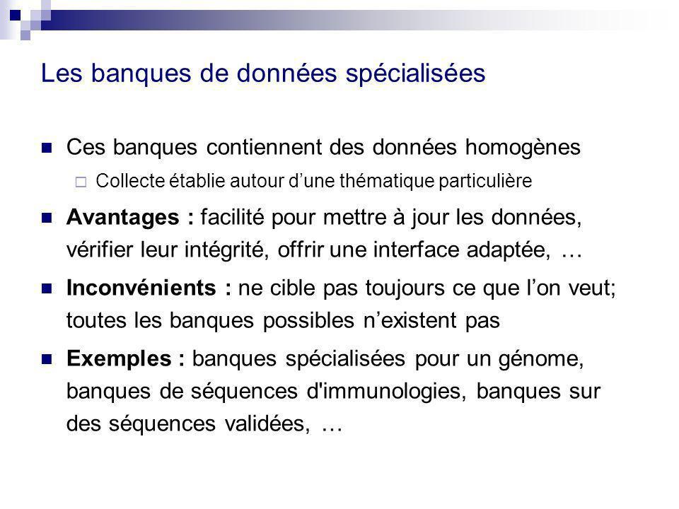 Les banques de données spécialisées Ces banques contiennent des données homogènes Collecte établie autour dune thématique particulière Avantages : fac