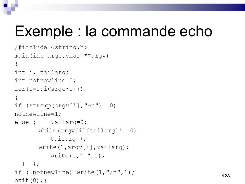 123 Exemple : la commande echo /#include main(int argc,char **argv) { int i, tailarg; int notnewline=0; for(i=1;i<argc;i++) { if (strcmp(argv[i],