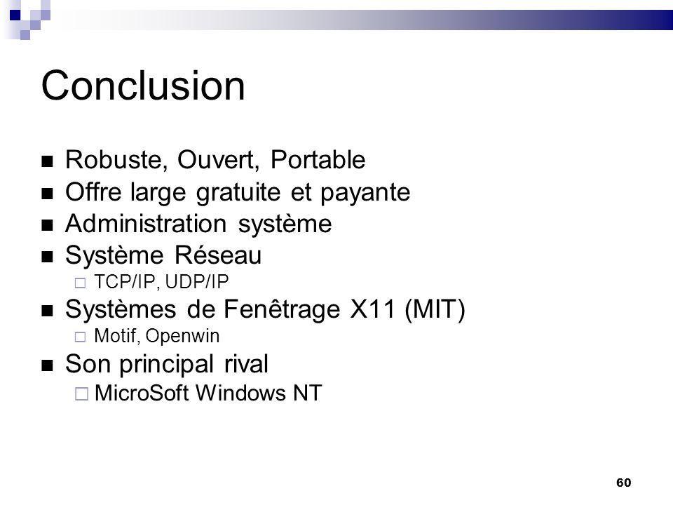 60 Conclusion Robuste, Ouvert, Portable Offre large gratuite et payante Administration système Système Réseau TCP/IP, UDP/IP Systèmes de Fenêtrage X11
