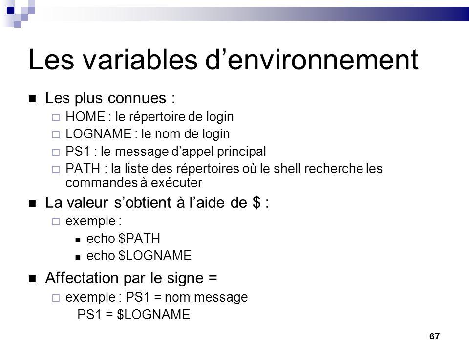 67 Les variables denvironnement Les plus connues : HOME : le répertoire de login LOGNAME : le nom de login PS1 : le message dappel principal PATH : la