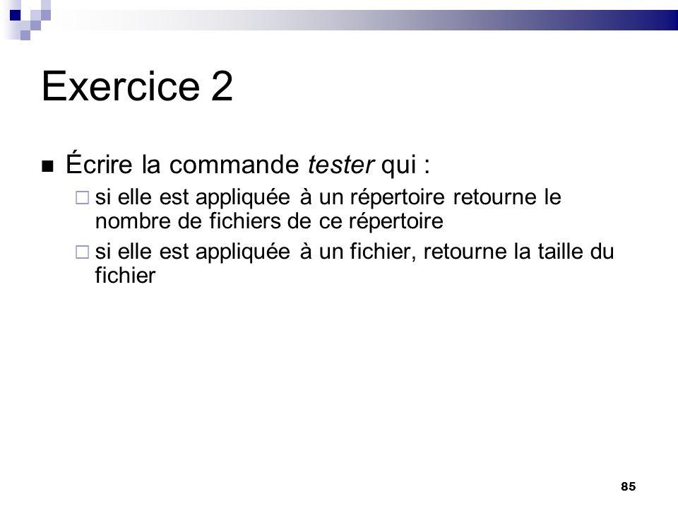 85 Exercice 2 Écrire la commande tester qui : si elle est appliquée à un répertoire retourne le nombre de fichiers de ce répertoire si elle est appliq