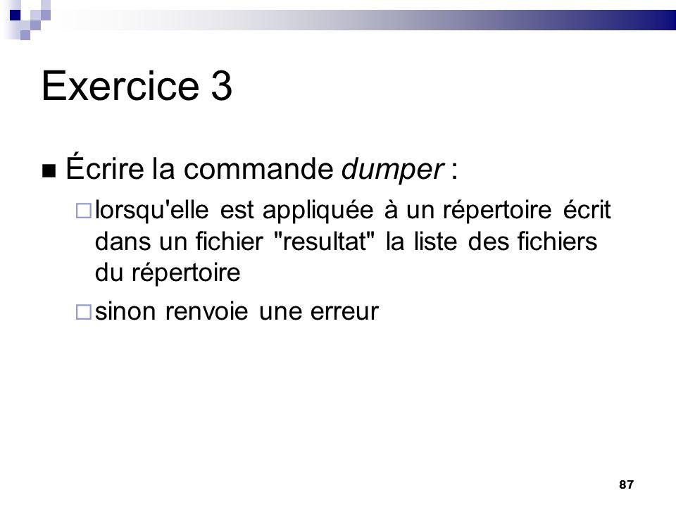 87 Exercice 3 Écrire la commande dumper : lorsqu'elle est appliquée à un répertoire écrit dans un fichier