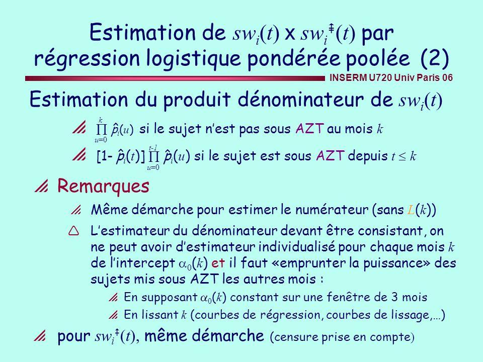 INSERM U720 Univ Paris 06 Estimation de sw i (t) x sw i (t) par régression logistique pondérée poolée (2) Estimation du produit dénominateur de sw i (