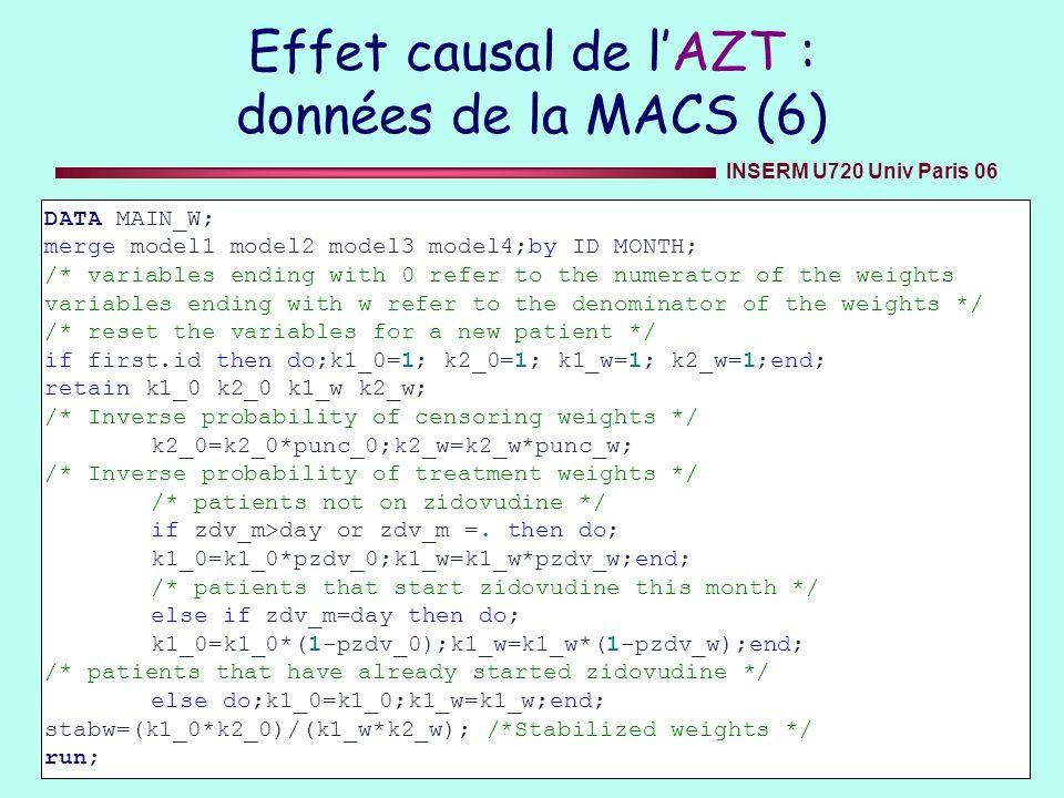 INSERM U720 Univ Paris 06 Effet causal de lAZT : données de la MACS (6) DATA MAIN_W; merge model1 model2 model3 model4;by ID MONTH; /* variables endin