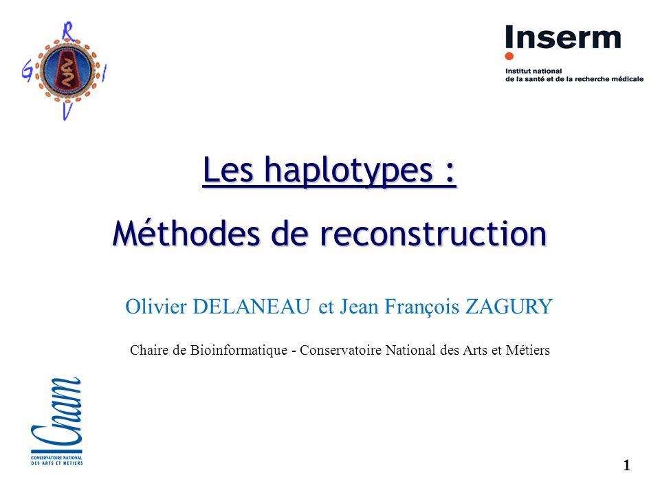 1 Les haplotypes : Méthodes de reconstruction Olivier DELANEAU et Jean François ZAGURY Chaire de Bioinformatique - Conservatoire National des Arts et