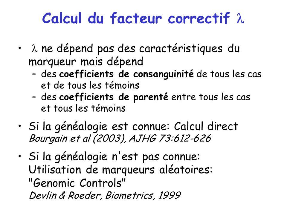 Calcul du facteur correctif ne dépend pas des caractéristiques du marqueur mais dépend –des coefficients de consanguinité de tous les cas et de tous l