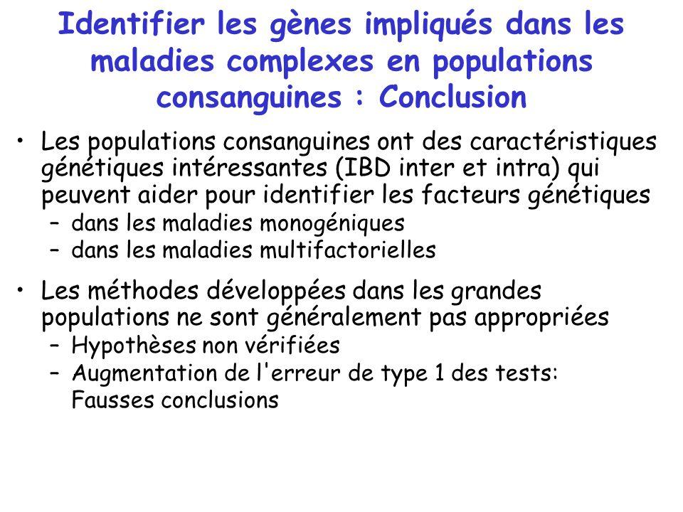 Identifier les gènes impliqués dans les maladies complexes en populations consanguines : Conclusion Les populations consanguines ont des caractéristiq
