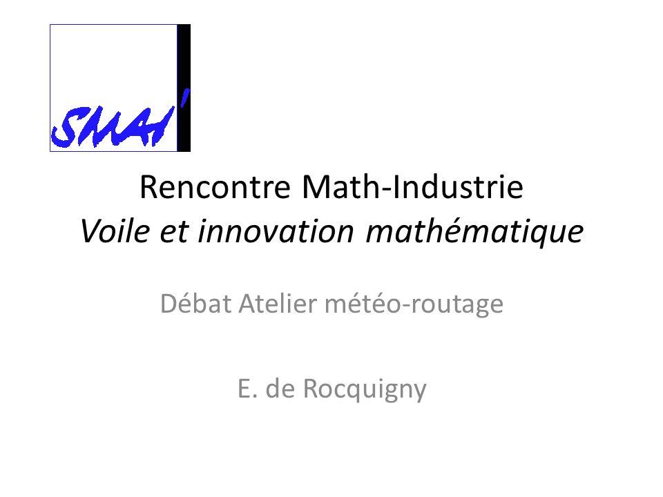 Rencontre Math-Industrie Voile et innovation mathématique Débat Atelier météo-routage E. de Rocquigny