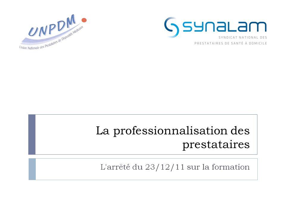 La professionnalisation des prestataires L'arrêté du 23/12/11 sur la formation