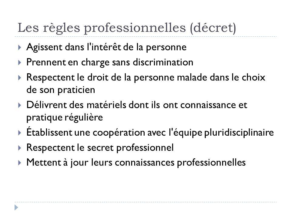 Les règles professionnelles (décret) Agissent dans l'intérêt de la personne Prennent en charge sans discrimination Respectent le droit de la personne