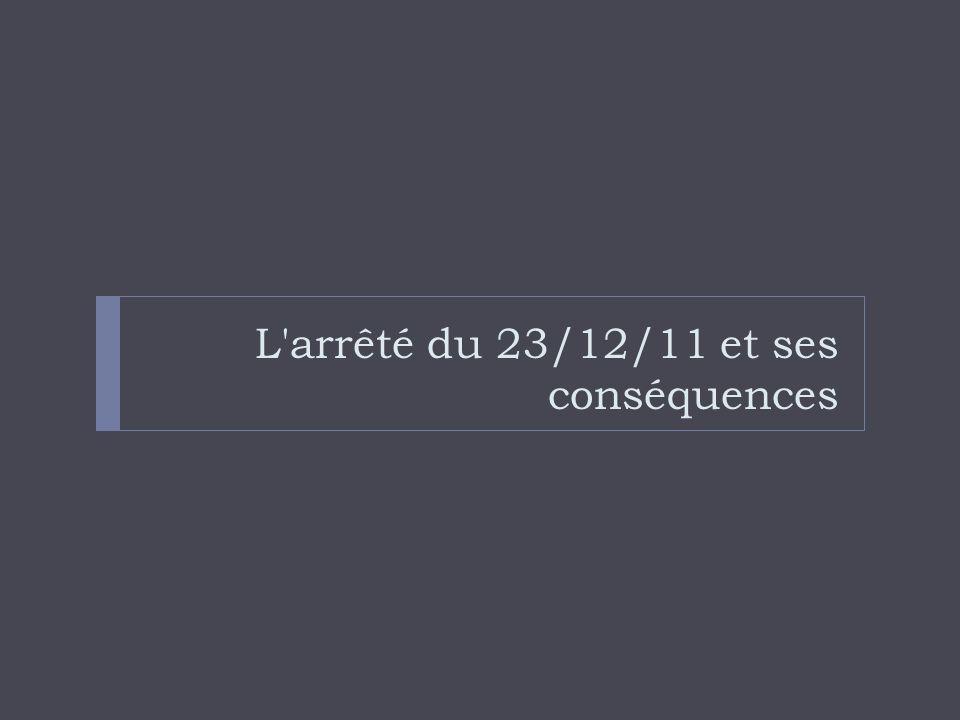 L'arrêté du 23/12/11 et ses conséquences