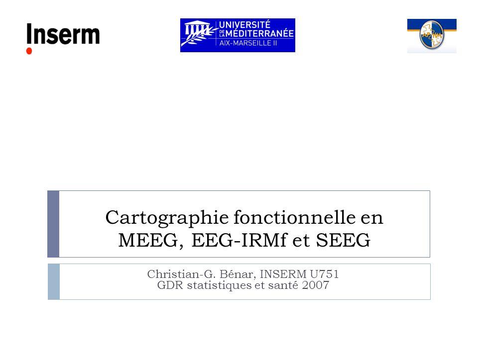 Cartographie fonctionnelle en MEEG, EEG-IRMf et SEEG Christian-G. Bénar, INSERM U751 GDR statistiques et santé 2007