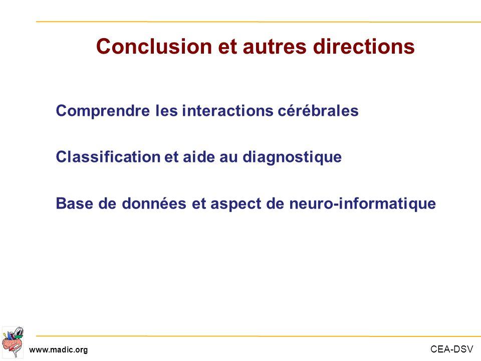 CEA-DSV www.madic.org Conclusion et autres directions Comprendre les interactions cérébrales Classification et aide au diagnostique Base de données et