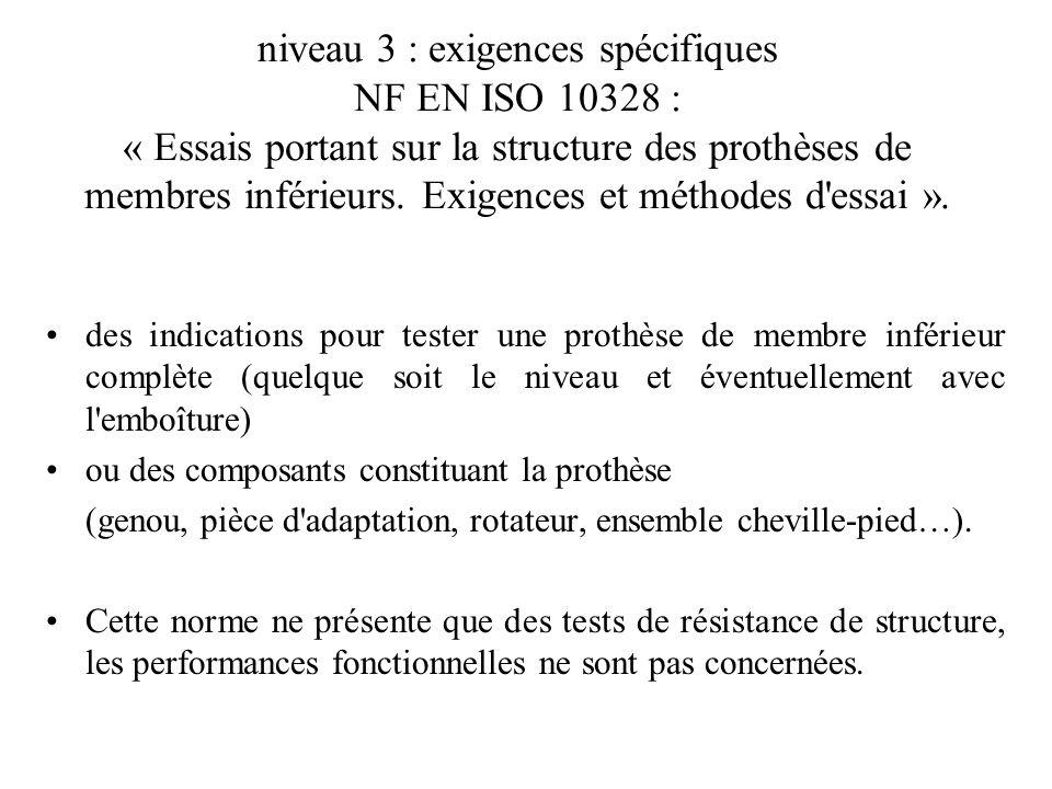 niveau 3 : exigences spécifiques NF EN ISO 10328 : « Essais portant sur la structure des prothèses de membres inférieurs.