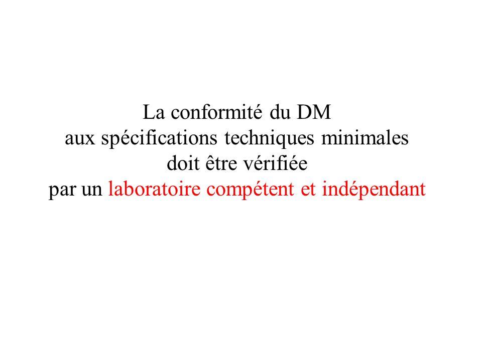 La conformité du DM aux spécifications techniques minimales doit être vérifiée par un laboratoire compétent et indépendant