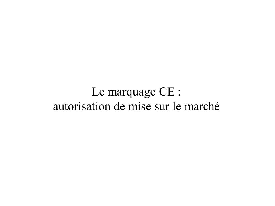 Le marquage CE : autorisation de mise sur le marché