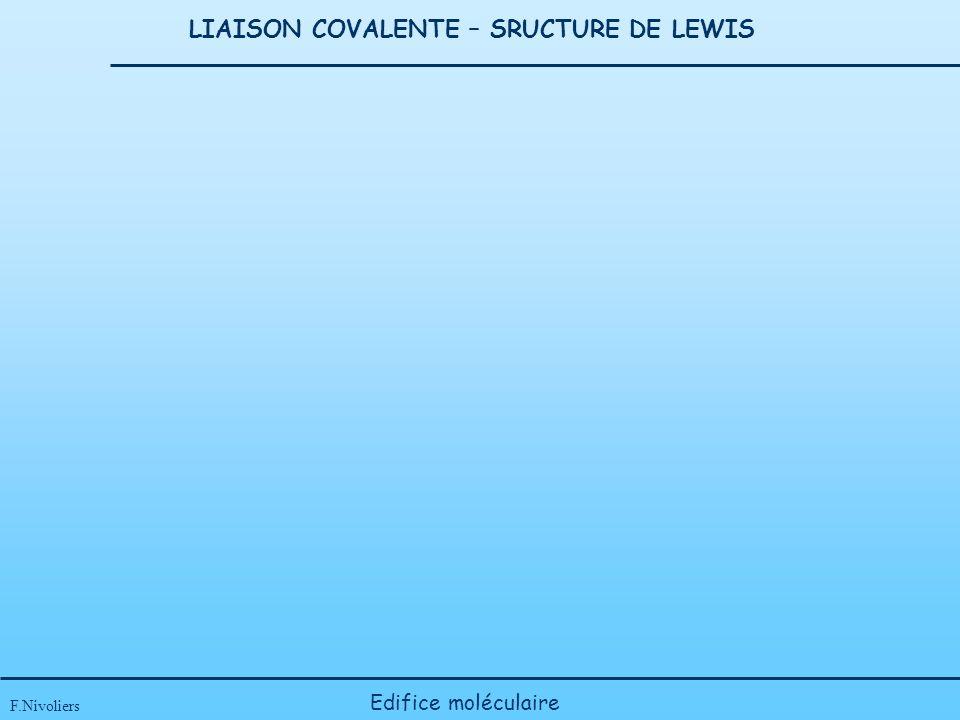 LIAISON COVALENTE – SRUCTURE DE LEWIS F.Nivoliers Edifice moléculaire