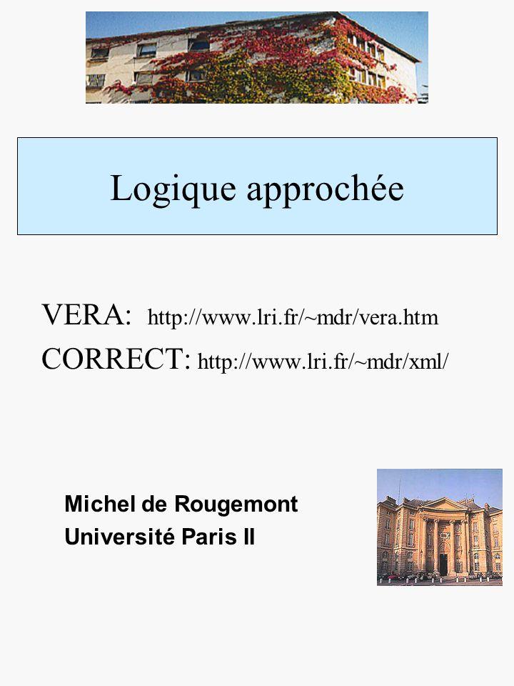Logique approchée Michel de Rougemont Université Paris II VERA: http://www.lri.fr/~mdr/vera.htm CORRECT: http://www.lri.fr/~mdr/xml/
