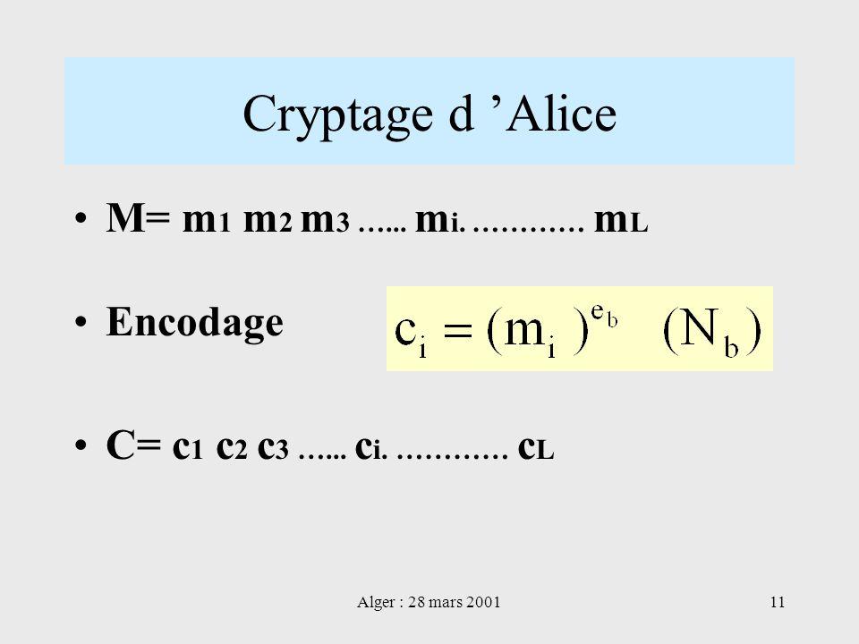 Alger : 28 mars 200111 Cryptage d Alice M= m 1 m 2 m 3 …... m i. ………… m L Encodage C= c 1 c 2 c 3 …... c i. ………… c L