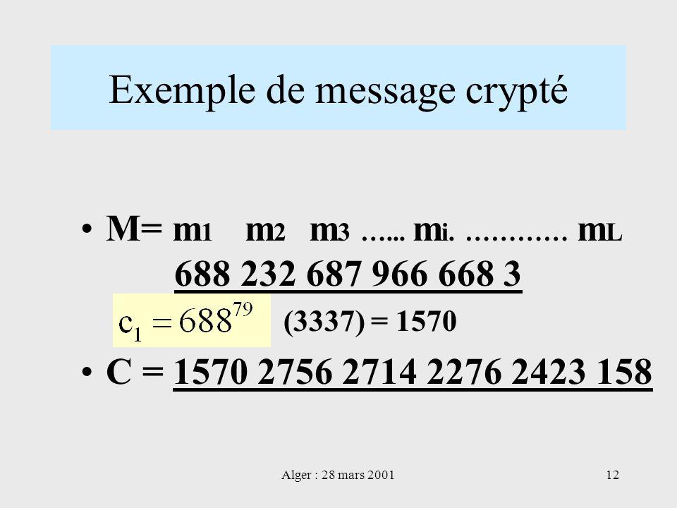 Alger : 28 mars 200112 Exemple de message crypté M= m 1 m 2 m 3 …... m i. ………… m L 688 232 687 966 668 3 (3337) = 1570 C = 1570 2756 2714 2276 2423 15
