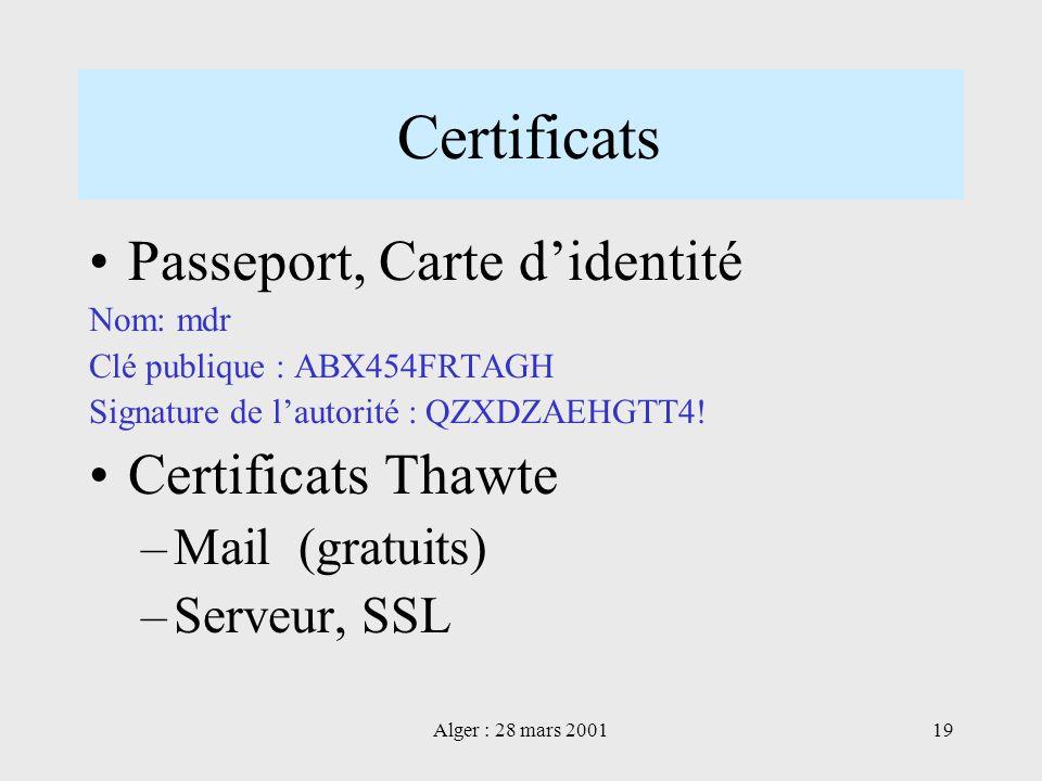Alger : 28 mars 200119 Certificats Passeport, Carte didentité Nom: mdr Clé publique : ABX454FRTAGH Signature de lautorité : QZXDZAEHGTT4! Certificats
