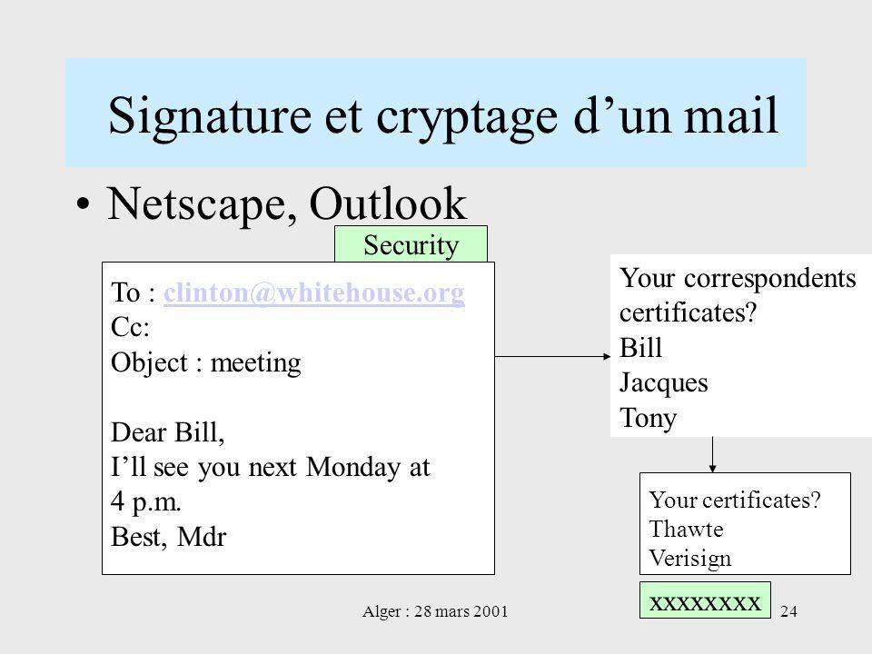 Alger : 28 mars 200124 Signature et cryptage dun mail Netscape, Outlook To : clinton@whitehouse.orgclinton@whitehouse.org Cc: Object : meeting Dear Bi