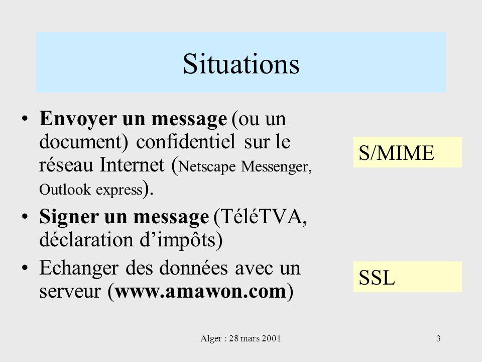 Alger : 28 mars 20013 Situations Envoyer un message (ou un document) confidentiel sur le réseau Internet ( Netscape Messenger, Outlook express ). Sign