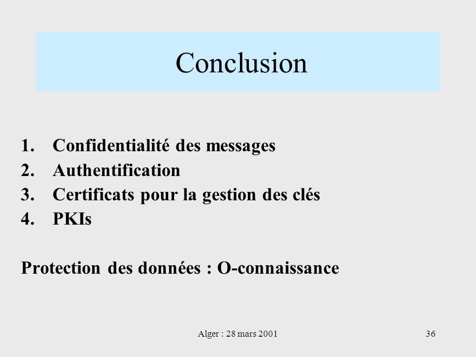 Alger : 28 mars 200136 Conclusion 1.Confidentialité des messages 2.Authentification 3.Certificats pour la gestion des clés 4.PKIs Protection des donné