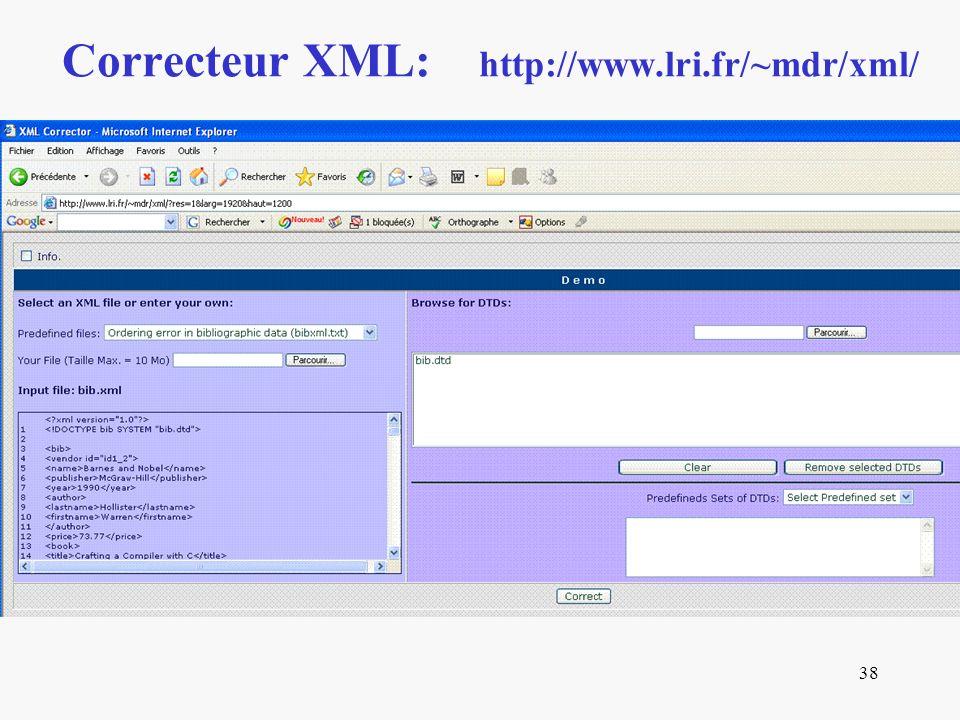 38 Correcteur XML: http://www.lri.fr/~mdr/xml/