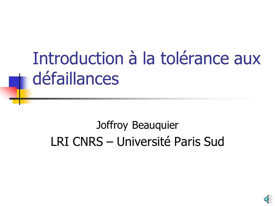 Introduction à la tolérance aux défaillances Joffroy Beauquier LRI CNRS – Université Paris Sud