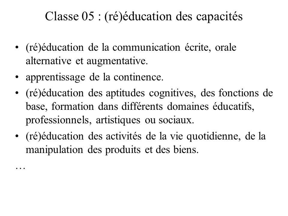 Classe 05 : (ré)éducation des capacités (ré)éducation de la communication écrite, orale alternative et augmentative. apprentissage de la continence. (