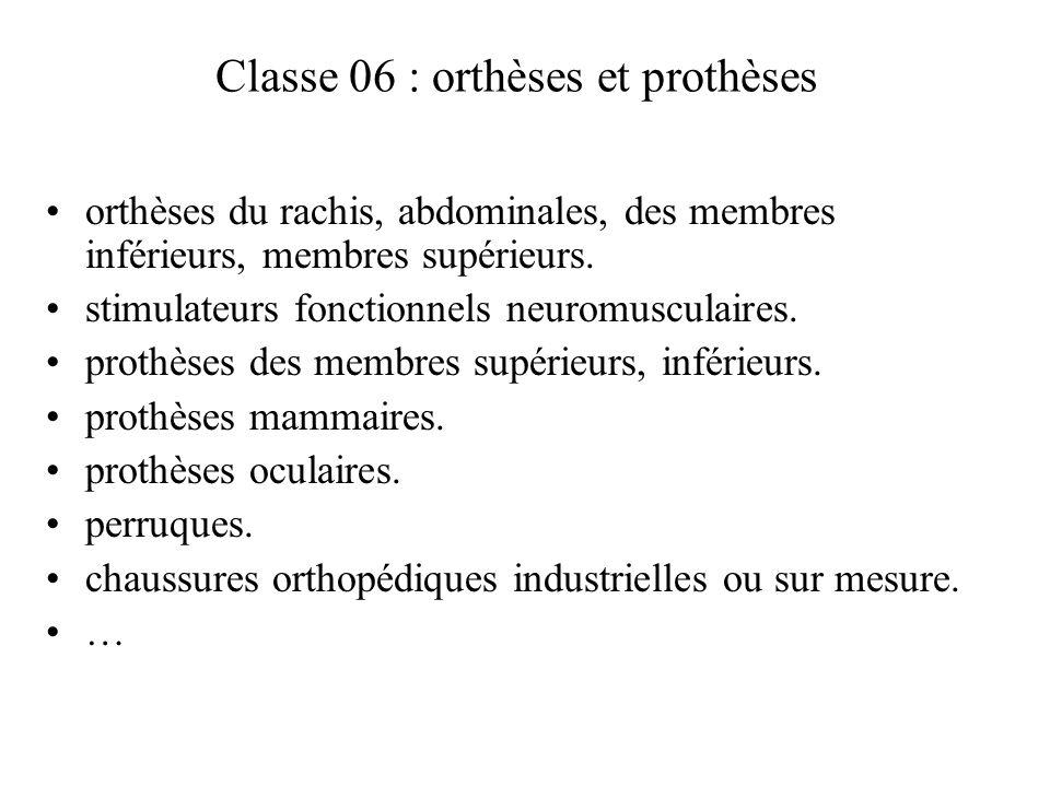 Classe 06 : orthèses et prothèses orthèses du rachis, abdominales, des membres inférieurs, membres supérieurs. stimulateurs fonctionnels neuromusculai