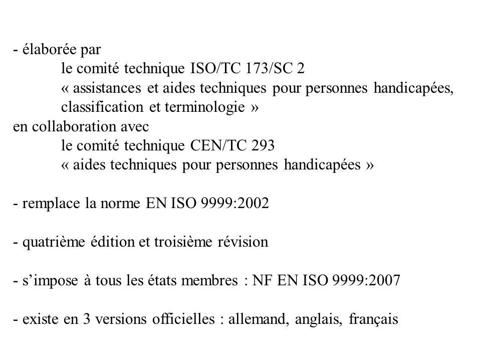 - élaborée par le comité technique ISO/TC 173/SC 2 « assistances et aides techniques pour personnes handicapées, classification et terminologie » en c