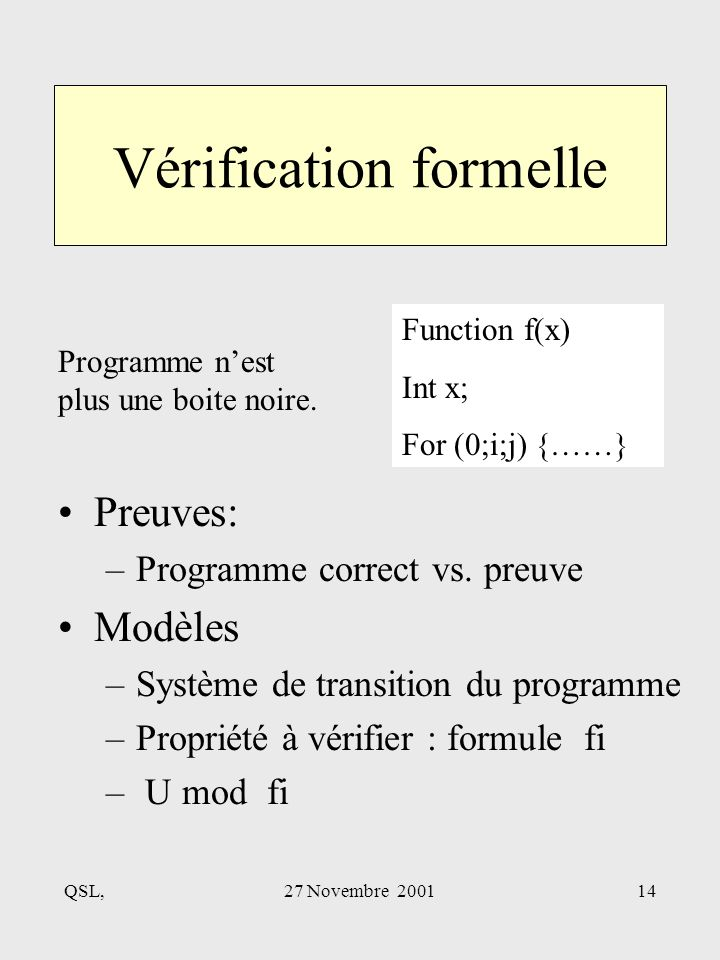 QSL,27 Novembre 200114 Vérification formelle Preuves: –Programme correct vs.