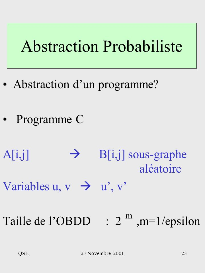 QSL,27 Novembre 200123 Abstraction Probabiliste Abstraction dun programme.