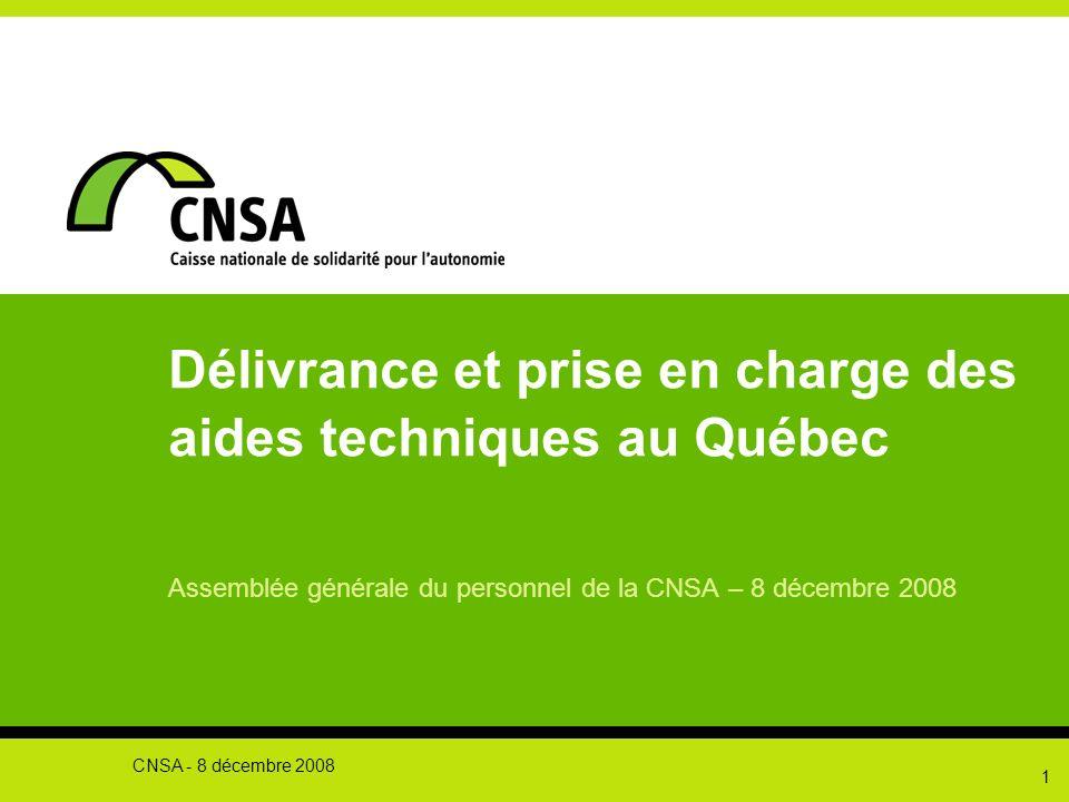 1 Délivrance et prise en charge des aides techniques au Québec Assemblée générale du personnel de la CNSA – 8 décembre 2008 CNSA - 8 décembre 2008