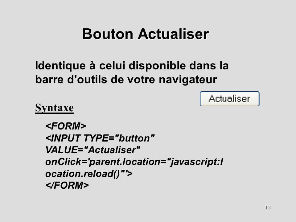 12 Bouton Actualiser Syntaxe Identique à celui disponible dans la barre d'outils de votre navigateur