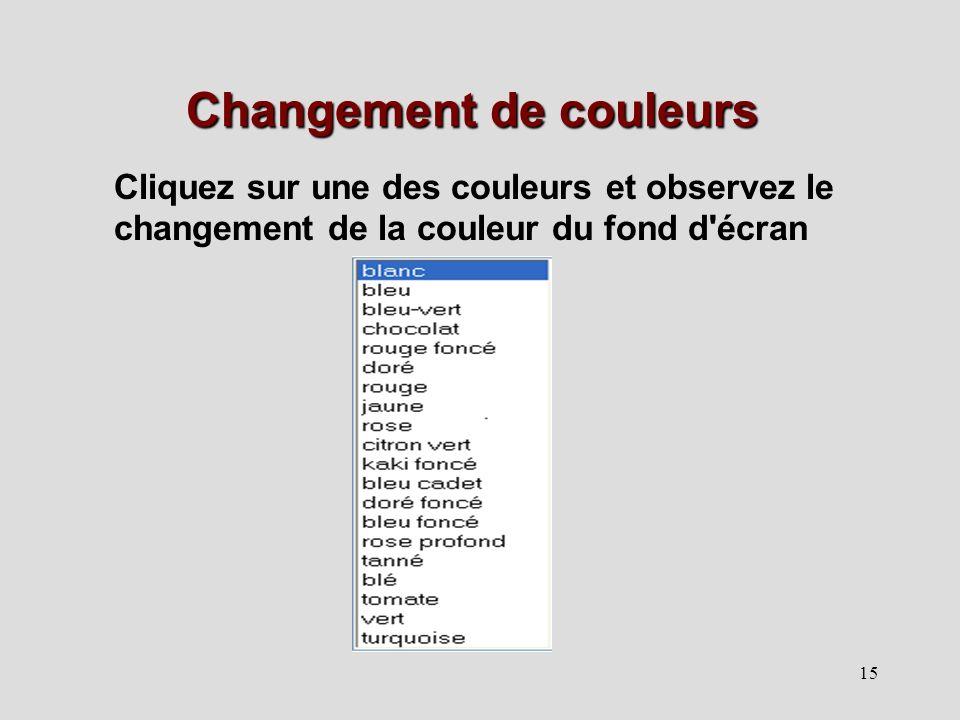 15 Changement de couleurs Cliquez sur une des couleurs et observez le changement de la couleur du fond d'écran