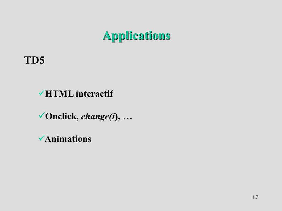 17 TD5 Applications HTML interactif Onclick, change(i), … Animations