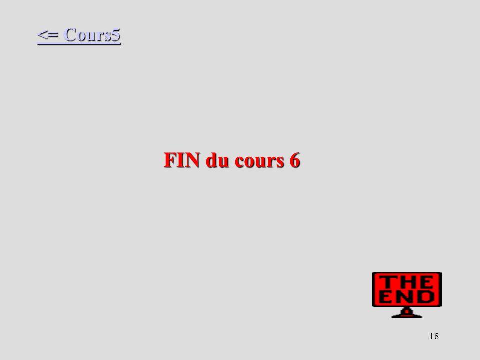 18 FIN du cours 6 <= Cours5 <= Cours5
