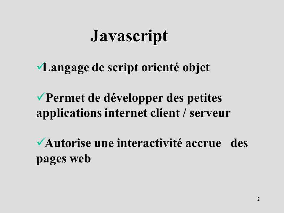 2 Langage de script orienté objet Permet de développer des petites applications internet client / serveur Autorise une interactivité accrue des pages