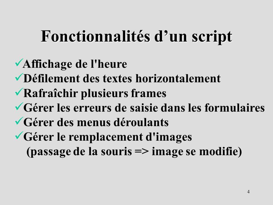 4 Fonctionnalités dun script Affichage de l'heure Défilement des textes horizontalement Rafraîchir plusieurs frames Gérer les erreurs de saisie dans l