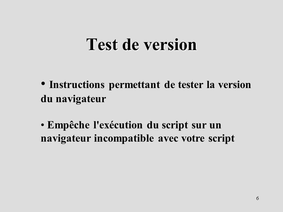 6 Test de version Instructions permettant de tester la version du navigateur Empêche l'exécution du script sur un navigateur incompatible avec votre s