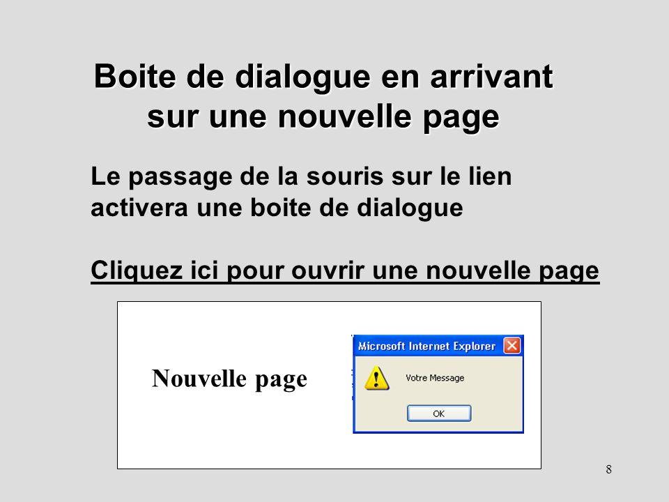8 Boite de dialogue en arrivant sur une nouvelle page Le passage de la souris sur le lien activera une boite de dialogue Cliquez ici pour ouvrir une n