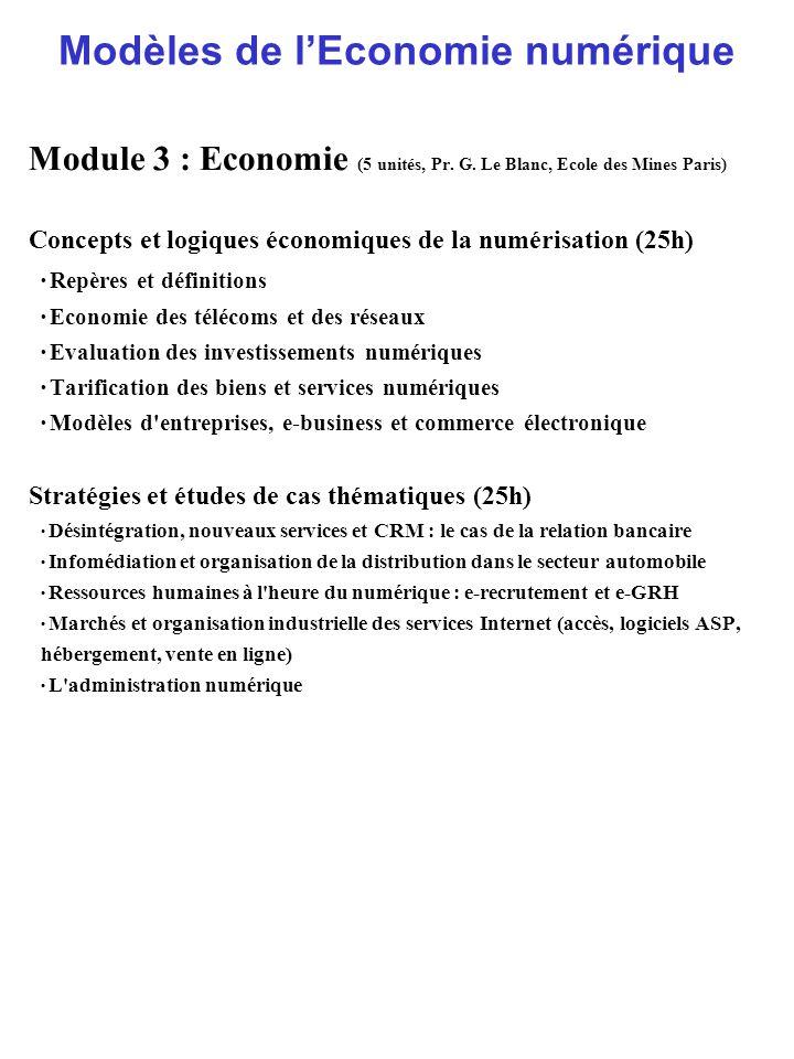 Modèles de lEconomie numérique Module 3 : Economie (5 unités, Pr. G. Le Blanc, Ecole des Mines Paris) Concepts et logiques économiques de la numérisat