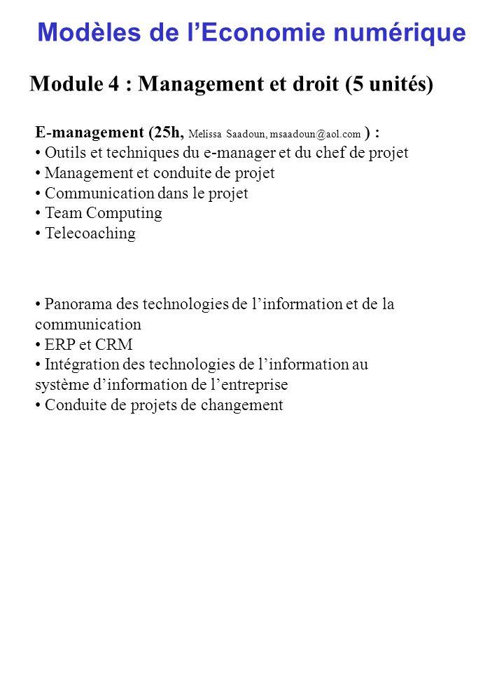 Modèles de lEconomie numérique Module 4 : Management et droit (5 unités) E-management (25h, Melissa Saadoun, msaadoun@aol.com ) : Outils et techniques