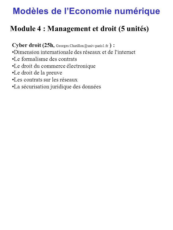 Modèles de lEconomie numérique Module 4 : Management et droit (5 unités) Cyber droit (25h, Georges.Chatillon@univ-paris1.fr ) : Dimension internationa