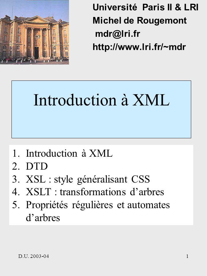 D.U. 2003-041 Introduction à XML Université Paris II & LRI Michel de Rougemont mdr@lri.fr http://www.lri.fr/~mdr 1.Introduction à XML 2.DTD 3.XSL : st