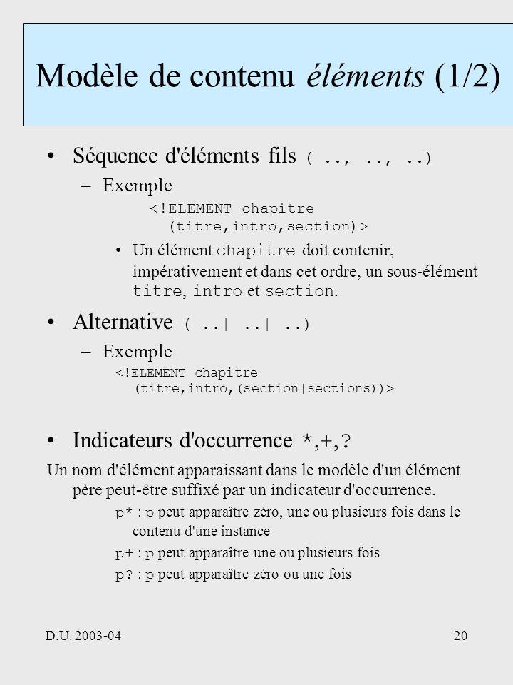 D.U. 2003-0420 Modèle de contenu éléments (1/2) Séquence d'éléments fils (..,..,..) –Exemple Un élément chapitre doit contenir, impérativement et dans