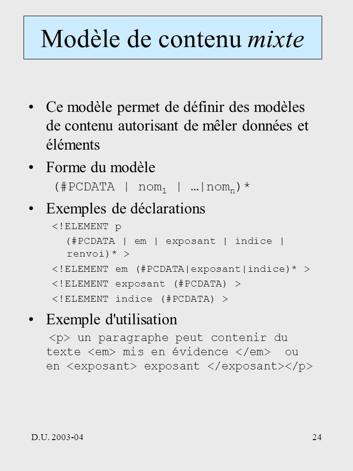D.U. 2003-0424 Modèle de contenu mixte Ce modèle permet de définir des modèles de contenu autorisant de mêler données et éléments Forme du modèle (#PC